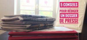 5 conseils popur rédiger un dossier de presse efficace